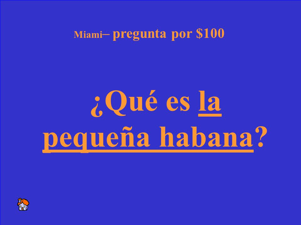 44 El barrio donde viven muchos cubanos. Miami – respuesta por $100
