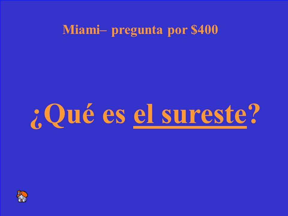 50 Miami está en este lado del estado de Florida. Miami – respuesta por $400