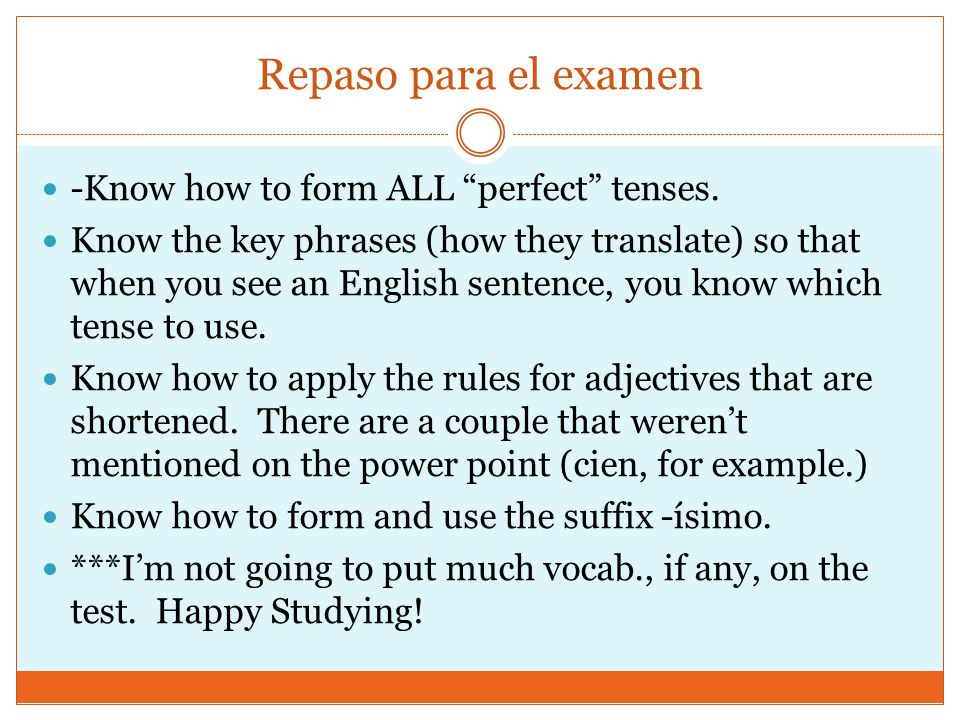 Repaso para el examen -Know how to form ALL perfect tenses.
