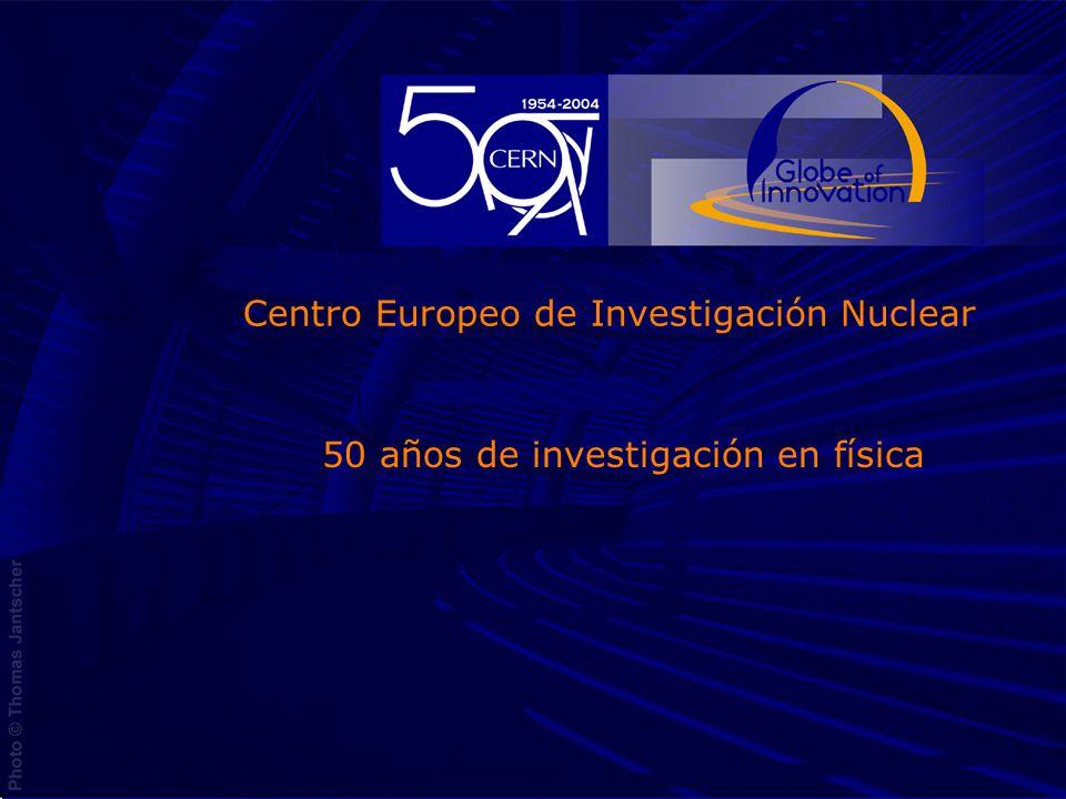05 Novembre 20031 50 años de investigación en física Centro Europeo de Investigación Nuclear