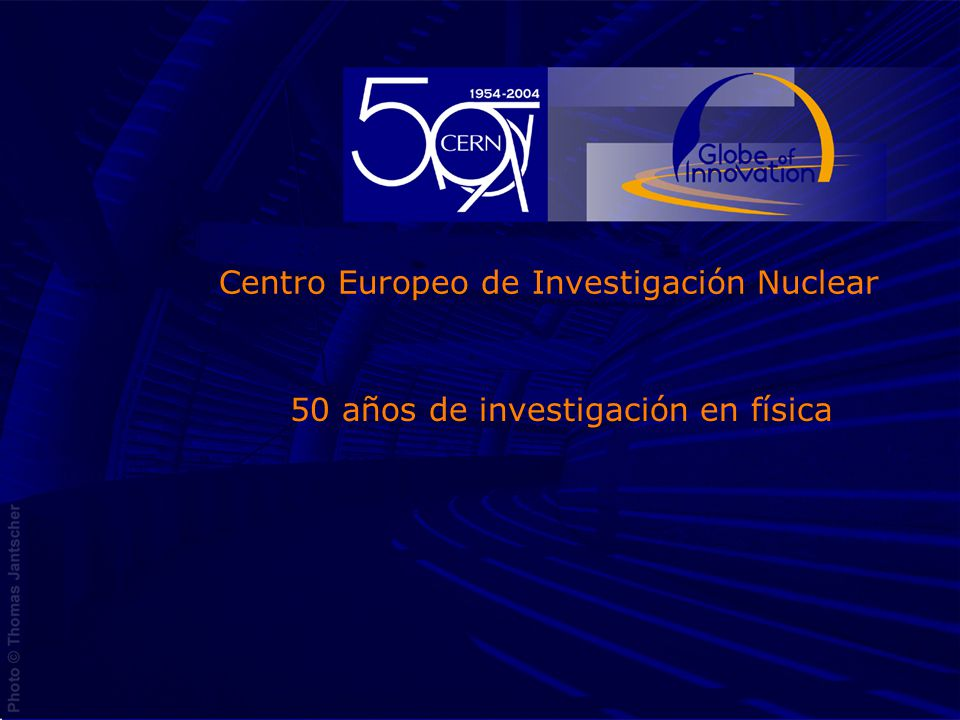 2 CERN Centro Europeo de Investigación Nuclear Fundado en 1954 por 12 países.