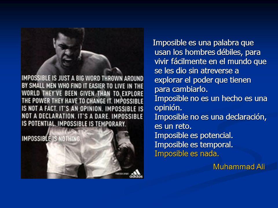 Imposible es una palabra que usan los hombres débiles, para vivir fácilmente en el mundo que se les dio sin atreverse a explorar el poder que tienen p