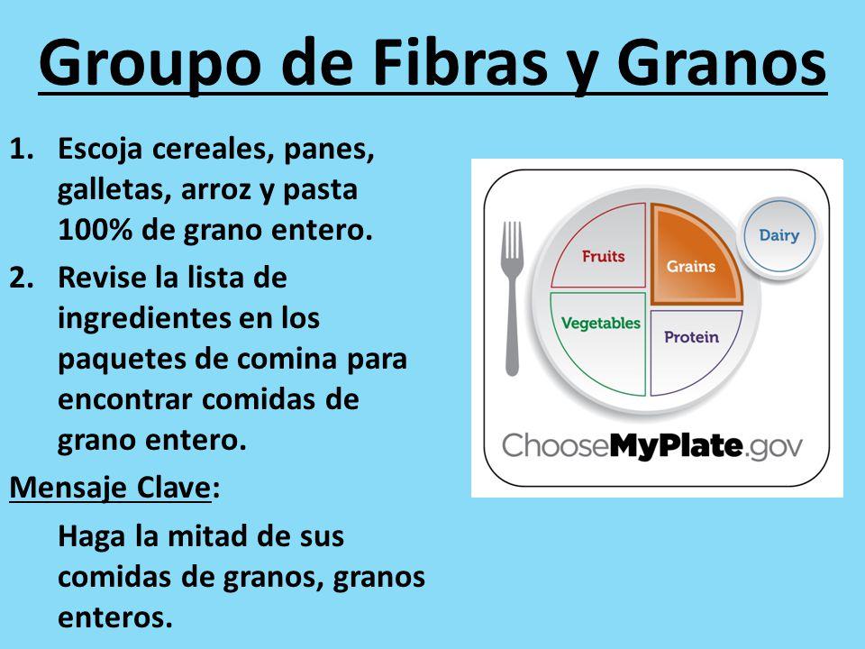 Groupo de Fibras y Granos 1.Escoja cereales, panes, galletas, arroz y pasta 100% de grano entero. 2.Revise la lista de ingredientes en los paquetes de
