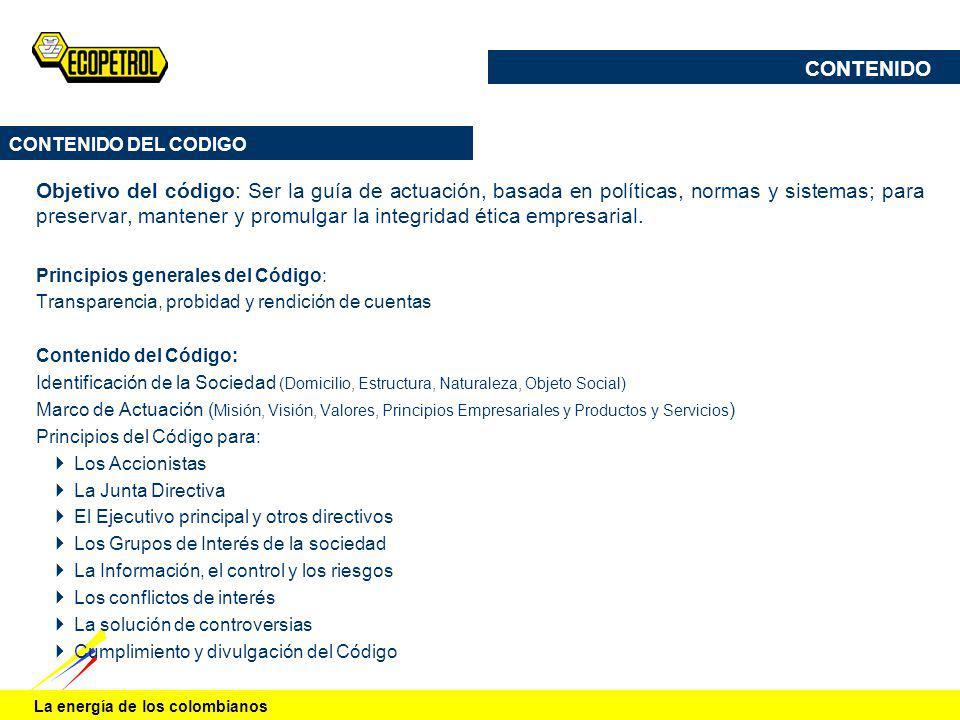 La energía de los colombianos CONTENIDO DEL CODIGO Objetivo del código: Ser la guía de actuación, basada en políticas, normas y sistemas; para preserv