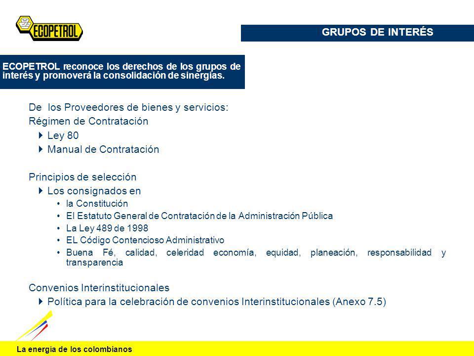 La energía de los colombianos De los Proveedores de bienes y servicios: Régimen de Contratación Ley 80 Manual de Contratación Principios de selección