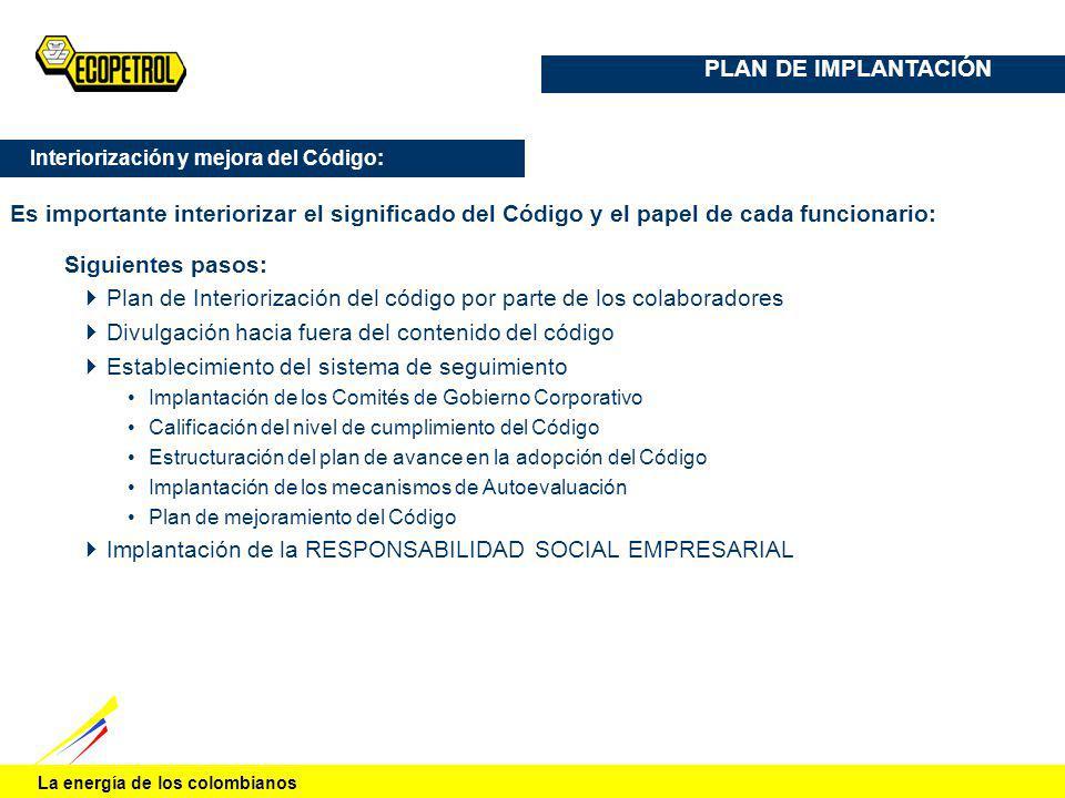 La energía de los colombianos Siguientes pasos: Plan de Interiorización del código por parte de los colaboradores Divulgación hacia fuera del contenid