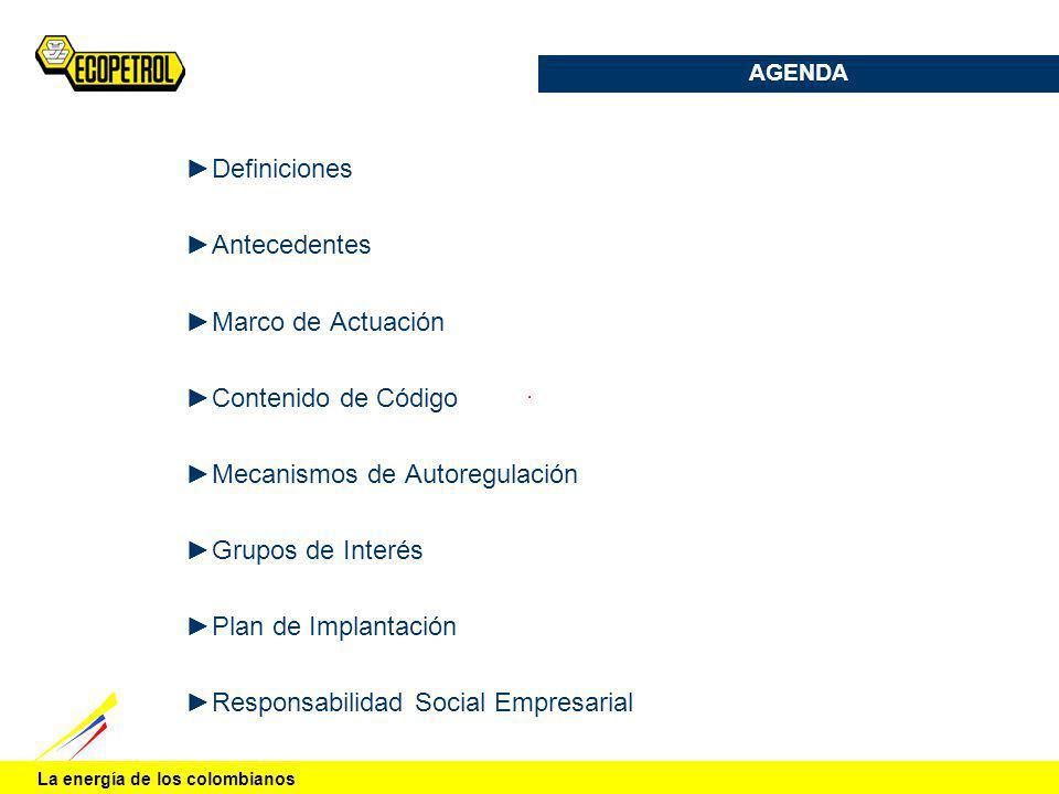 La energía de los colombianos AGENDA Definiciones Antecedentes Marco de Actuación Contenido de Código Mecanismos de Autoregulación Grupos de Interés P