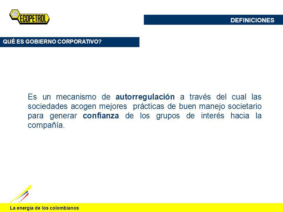 La energía de los colombianos Es un mecanismo de autorregulación a través del cual las sociedades acogen mejores prácticas de buen manejo societario p