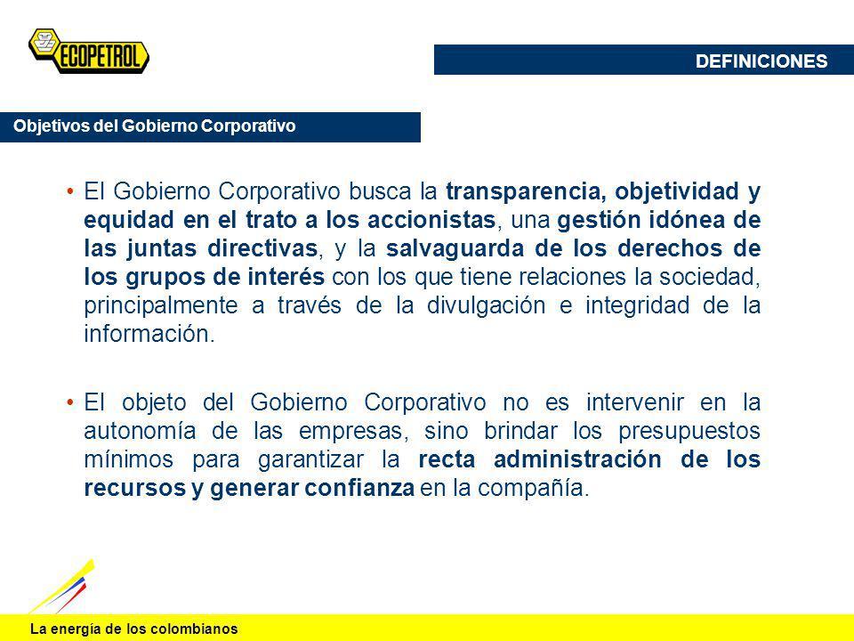 La energía de los colombianos El Gobierno Corporativo busca la transparencia, objetividad y equidad en el trato a los accionistas, una gestión idónea