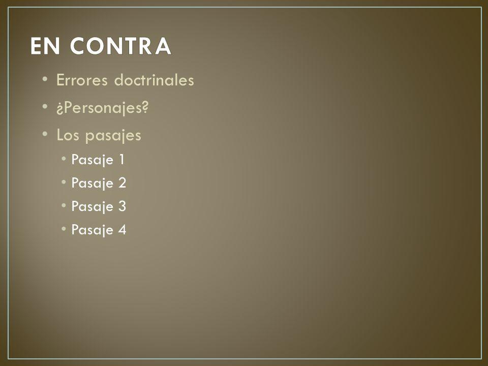 Errores doctrinales ¿Personajes Los pasajes Pasaje 1 Pasaje 2 Pasaje 3 Pasaje 4