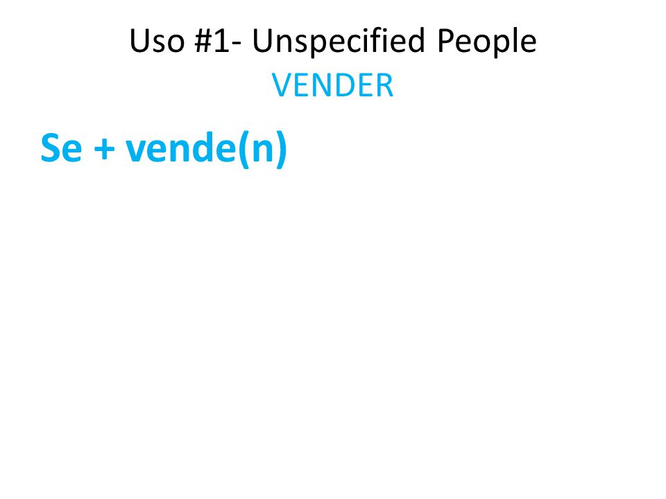 Uso #1- Unspecified People VENDER Se + vende(n)