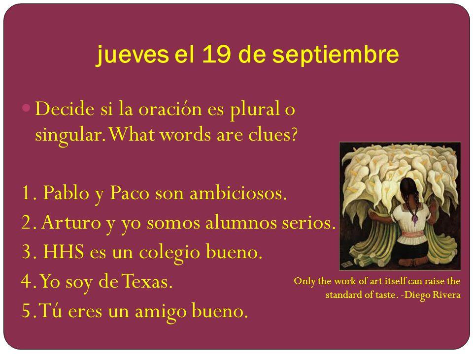 jueves el 19 de septiembre Decide si la oración es plural o singular.What words are clues.