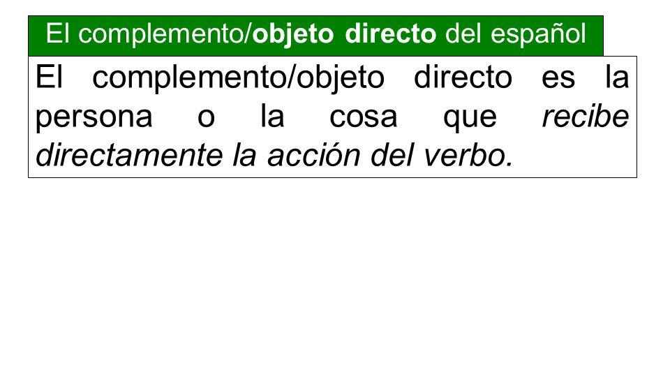 El complemento/objeto directo es la persona o la cosa que recibe directamente la acción del verbo.