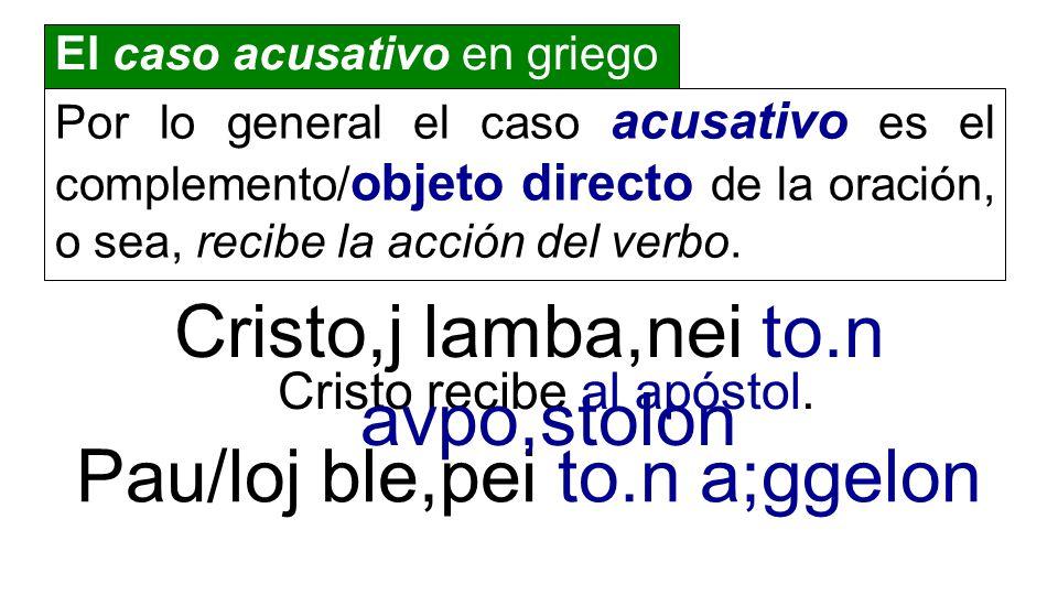Por lo general el caso acusativo es el complemento/ objeto directo de la oración, o sea, recibe la acción del verbo. Cristo recibe al apóstol. Pau/loj