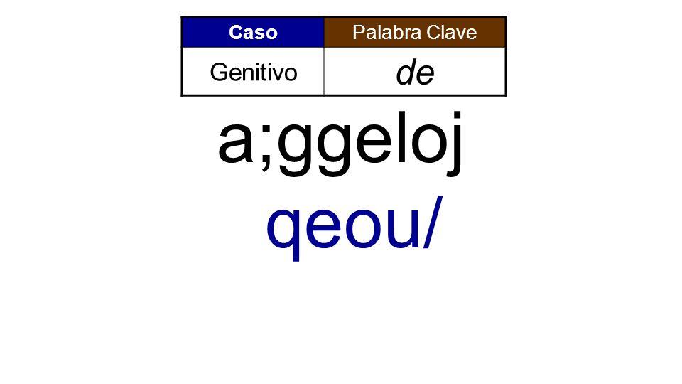 CasoPalabra Clave Genitivo de a;ggeloj qeou/