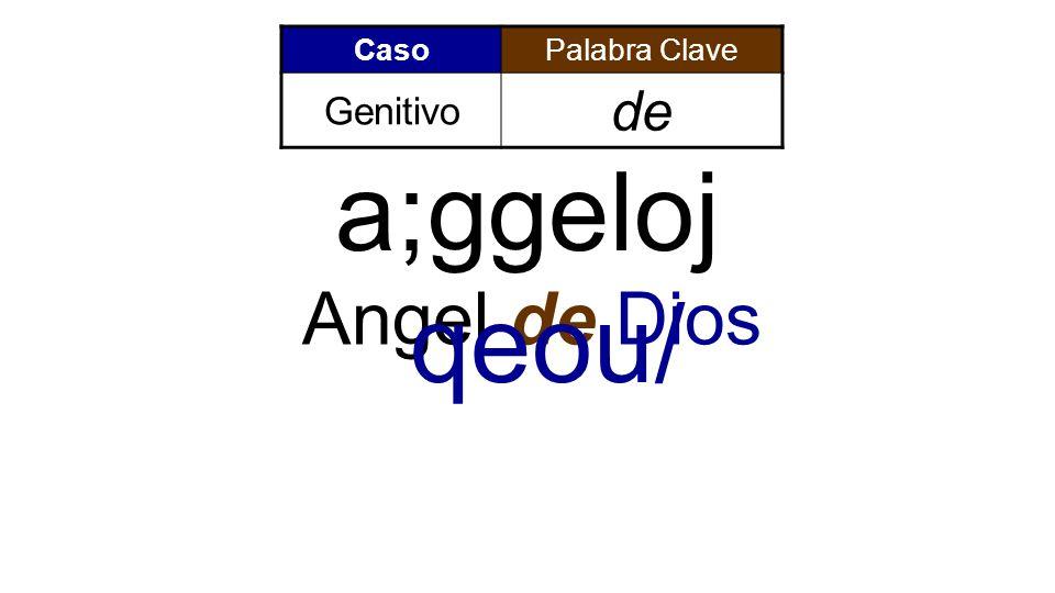 CasoPalabra Clave Genitivo de Angel de Dios a;ggeloj qeou/