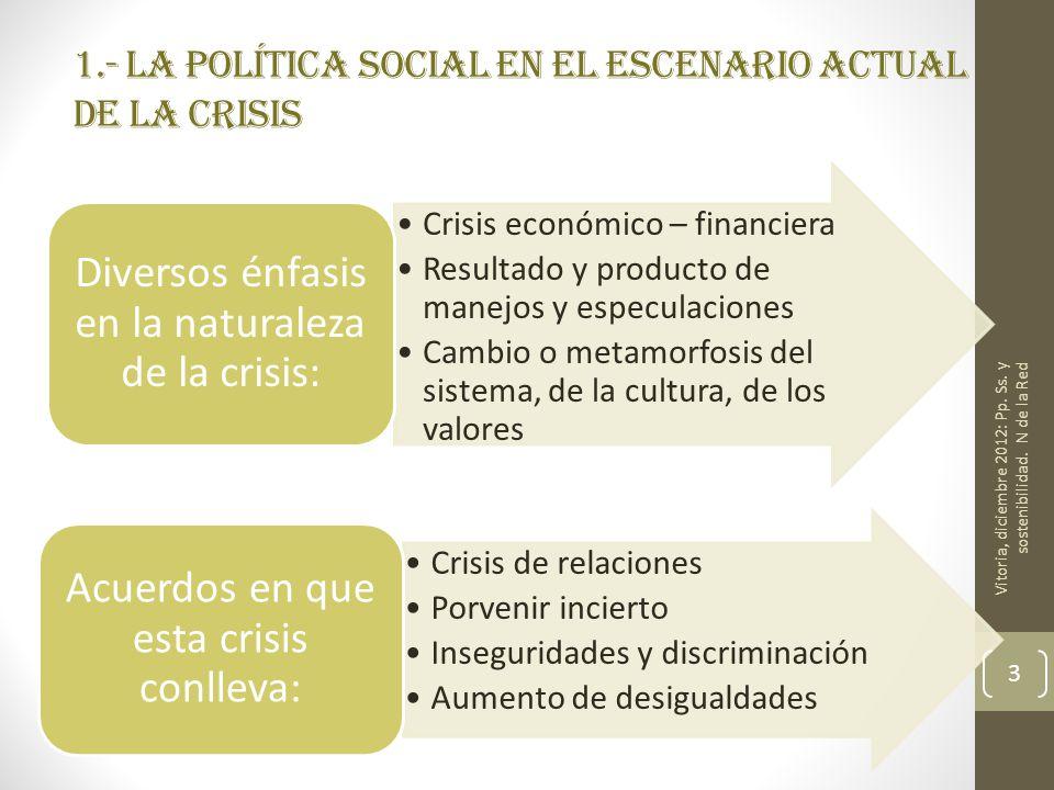 1.- La política social en el escenario actual de la crisis Crisis económico – financiera Resultado y producto de manejos y especulaciones Cambio o met