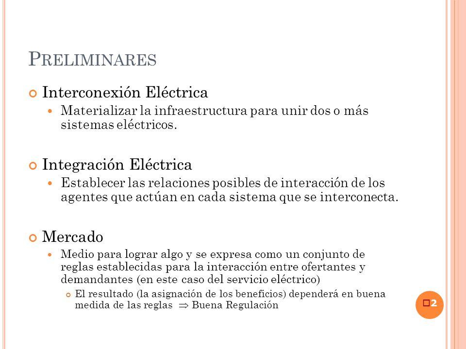 P RELIMINARES Interconexión Eléctrica Materializar la infraestructura para unir dos o más sistemas eléctricos. Integración Eléctrica Establecer las re