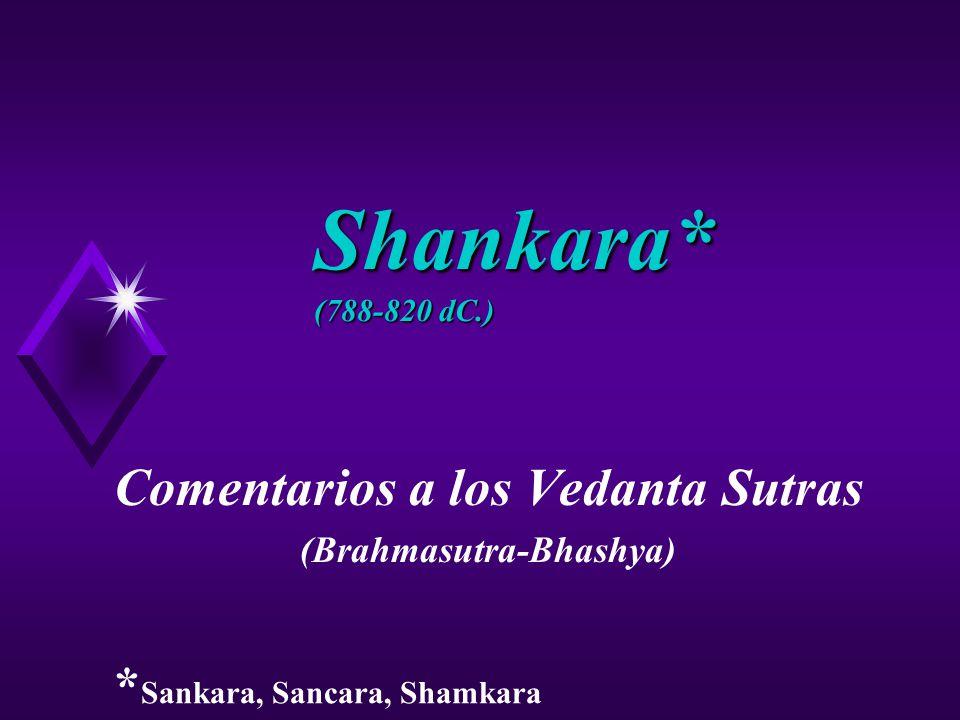 Shankara* (788-820 dC.) Comentarios a los Vedanta Sutras (Brahmasutra-Bhashya) * Sankara, Sancara, Shamkara