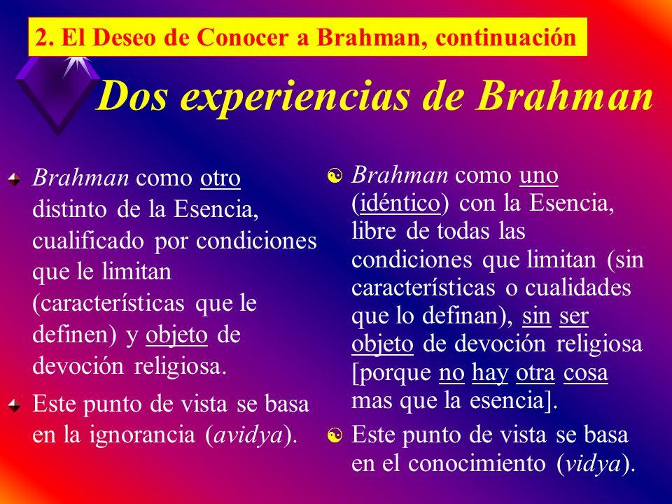 Dos experiencias de Brahman Brahman como otro distinto de la Esencia, cualificado por condiciones que le limitan (características que le definen) y objeto de devoción religiosa.