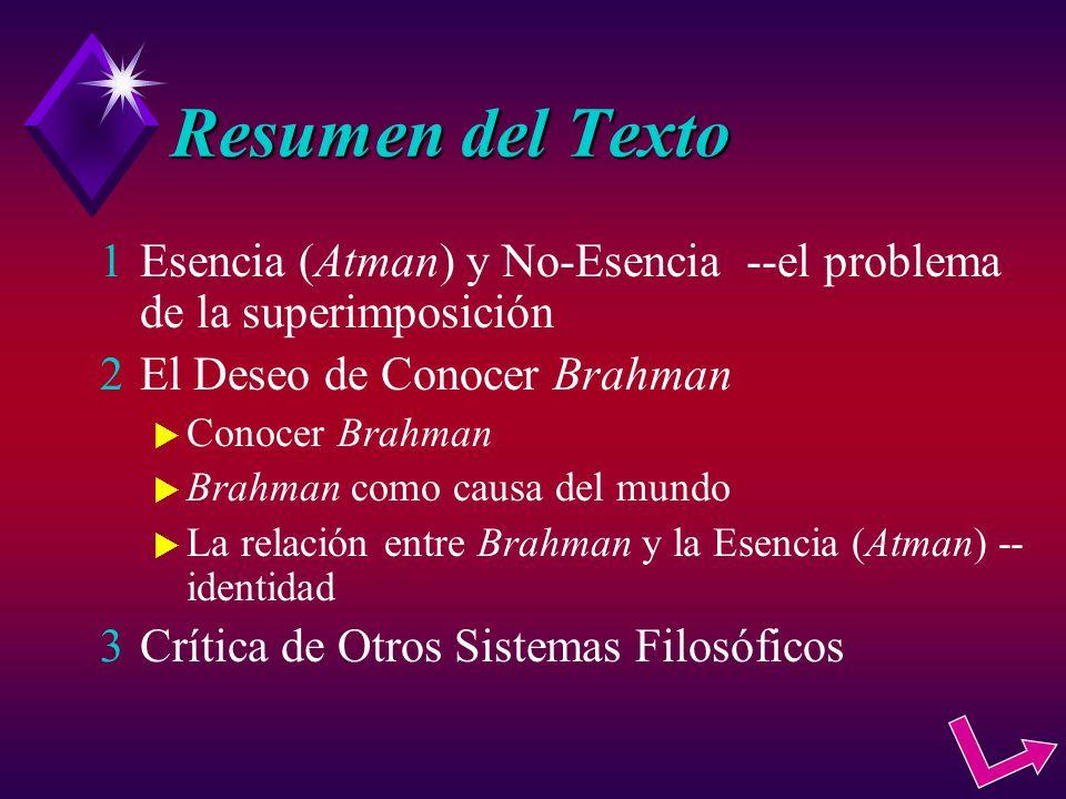 Resumen del Texto Esencia (Atman) y No-Esencia --el problema de la superimposición El Deseo de Conocer Brahman Conocer Brahman Brahman como causa del