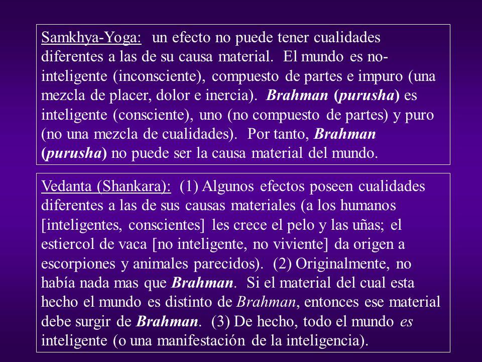 Samkhya-Yoga: un efecto no puede tener cualidades diferentes a las de su causa material. El mundo es no- inteligente (inconsciente), compuesto de part
