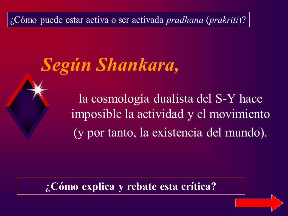 Según Shankara, la cosmología dualista del S-Y hace imposible la actividad y el movimiento (y por tanto, la existencia del mundo).