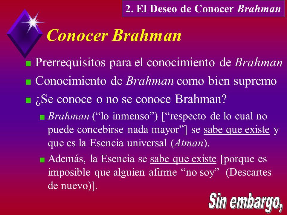 Conocer Brahman Prerrequisitos para el conocimiento de Brahman Conocimiento de Brahman como bien supremo ¿Se conoce o no se conoce Brahman? Brahman (l