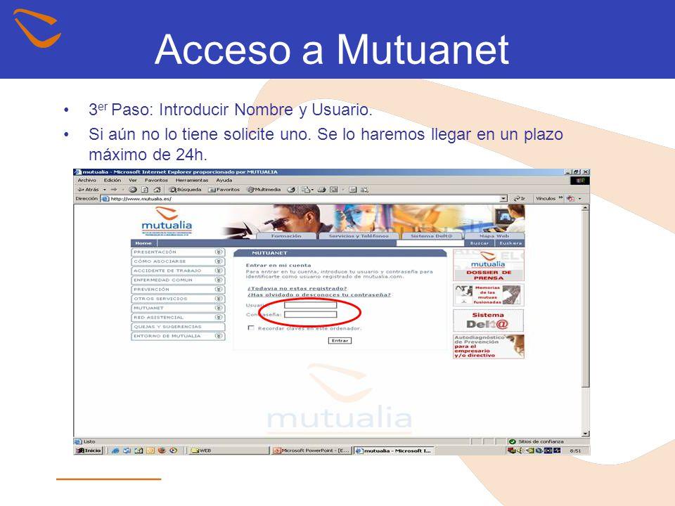 Acceso a Mutuanet 3 er Paso: Introducir Nombre y Usuario. Si aún no lo tiene solicite uno. Se lo haremos llegar en un plazo máximo de 24h.