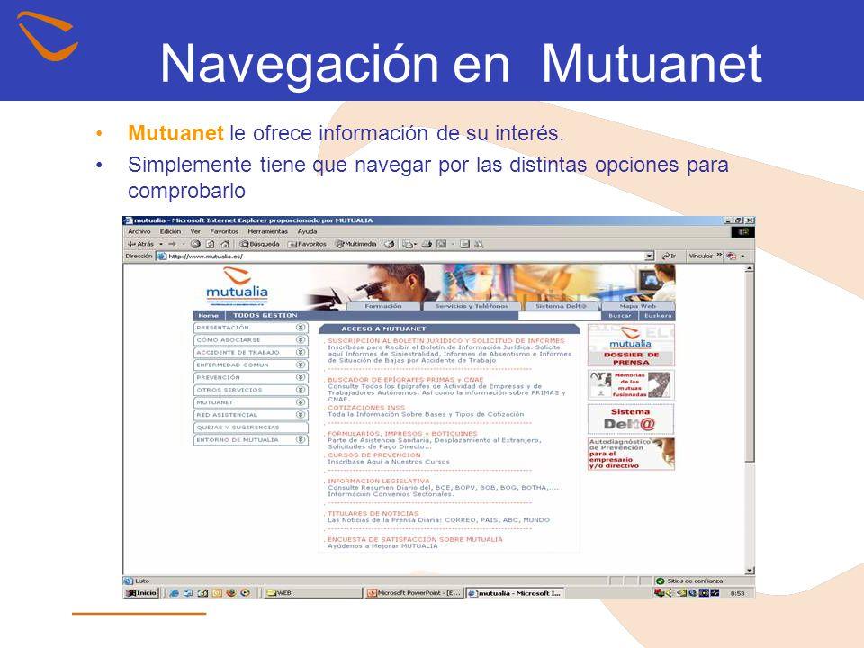 Navegación en Mutuanet Mutuanet le ofrece información de su interés. Simplemente tiene que navegar por las distintas opciones para comprobarlo