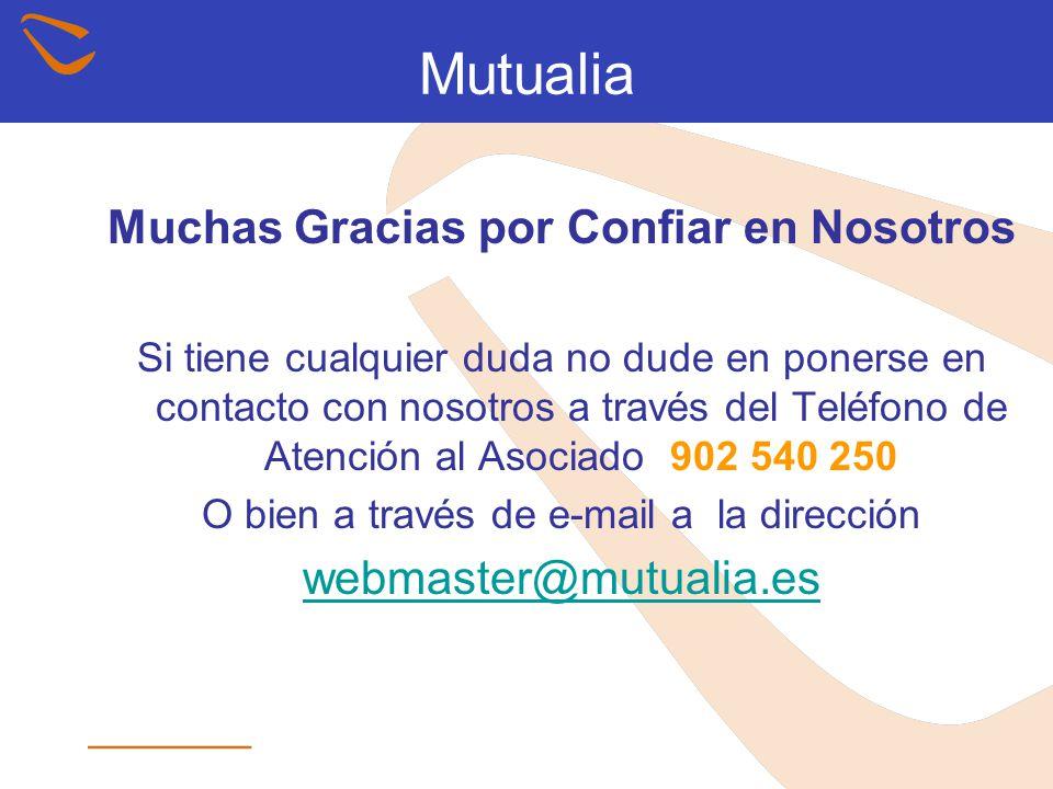Mutualia Muchas Gracias por Confiar en Nosotros Si tiene cualquier duda no dude en ponerse en contacto con nosotros a través del Teléfono de Atención