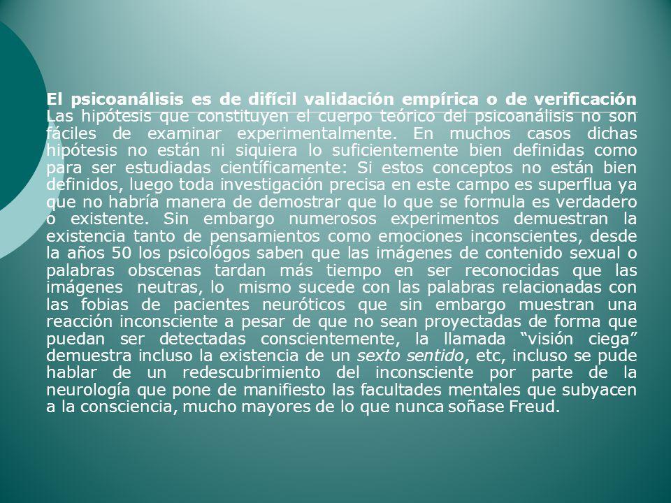 El psicoanálisis es de difícil validación empírica o de verificación Las hipótesis que constituyen el cuerpo teórico del psicoanálisis no son fáciles