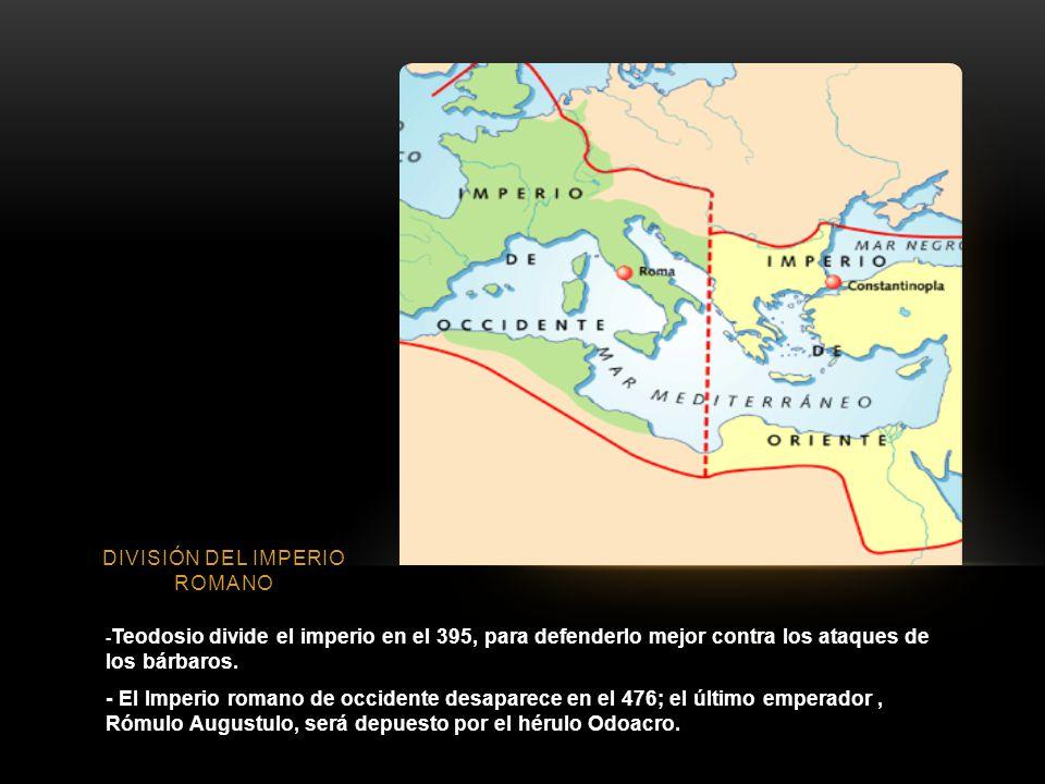 DIVISIÓN DEL IMPERIO ROMANO - Teodosio divide el imperio en el 395, para defenderlo mejor contra los ataques de los bárbaros.