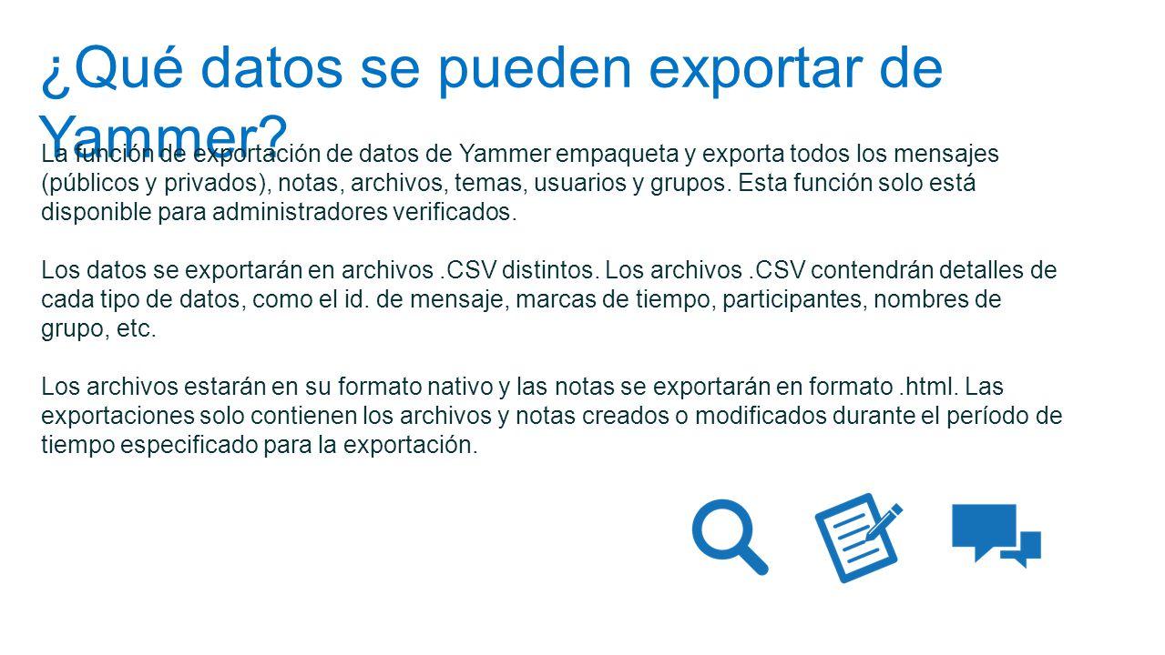 ¿Qué datos se pueden exportar de Yammer? La función de exportación de datos de Yammer empaqueta y exporta todos los mensajes (públicos y privados), no