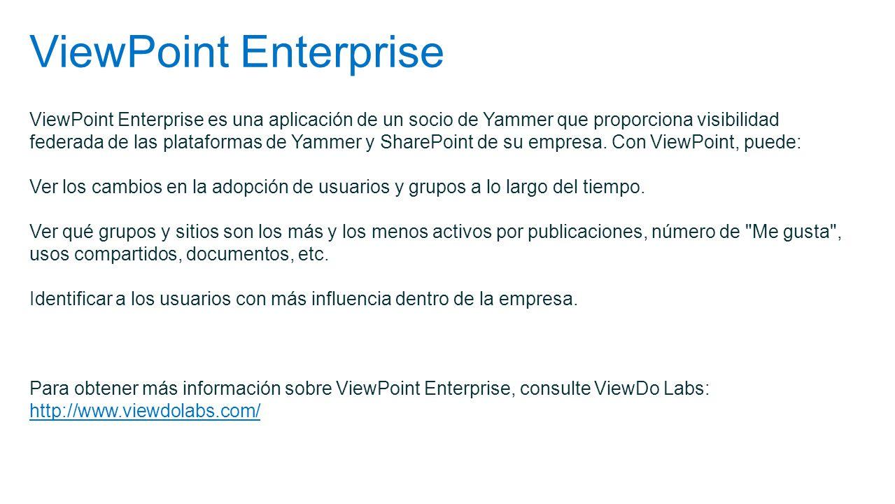 ViewPoint Enterprise ViewPoint Enterprise es una aplicación de un socio de Yammer que proporciona visibilidad federada de las plataformas de Yammer y
