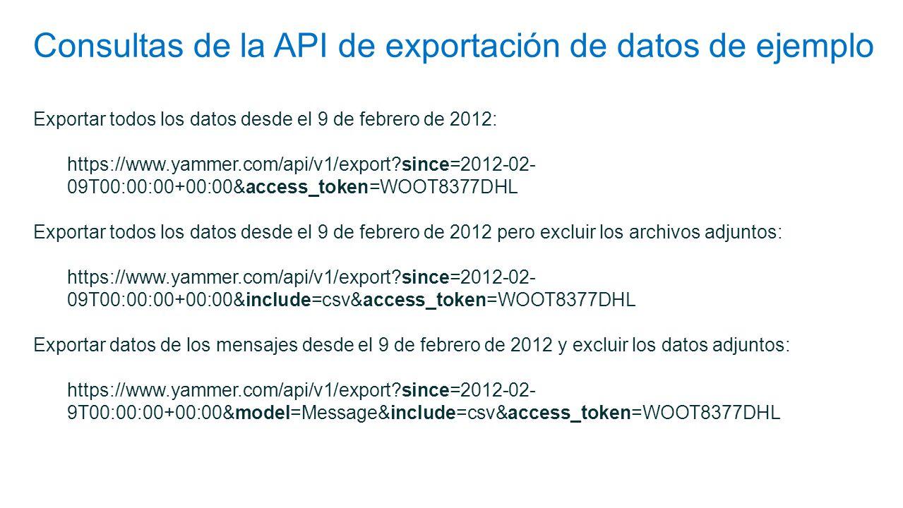 Consultas de la API de exportación de datos de ejemplo Exportar todos los datos desde el 9 de febrero de 2012: https://www.yammer.com/api/v1/export?si