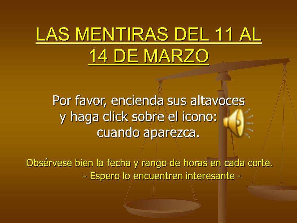 LAS MENTIRAS DEL 11 AL 14 DE MARZO Obsérvese bien la fecha y rango de horas en cada corte.