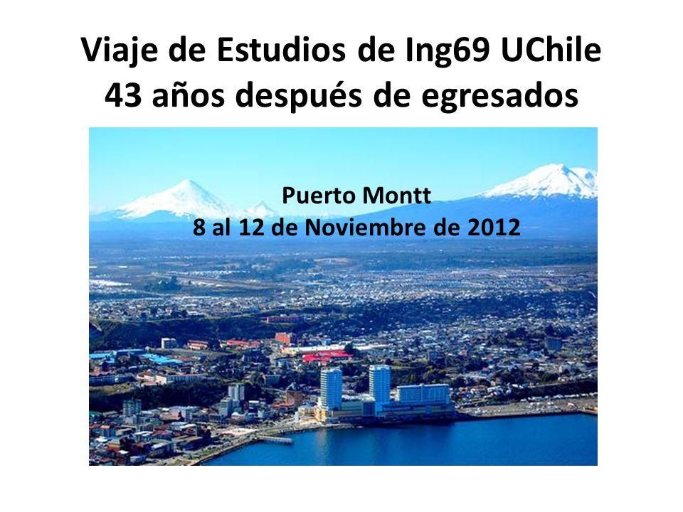 Viaje de Estudios de Ing69 UChile 43 años después de egresados Puerto Montt 8 al 12 de Noviembre de 2012