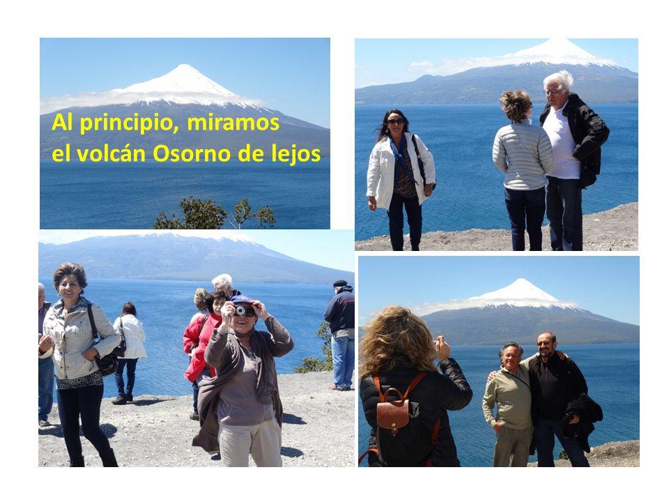 Al principio, miramos el volcán Osorno de lejos