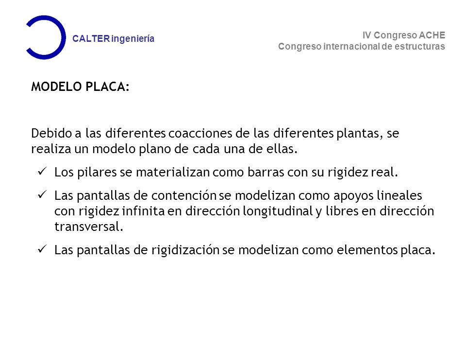 IV Congreso ACHE Congreso internacional de estructuras CALTER ingeniería MODELO PLACA: Debido a las diferentes coacciones de las diferentes plantas, se realiza un modelo plano de cada una de ellas.