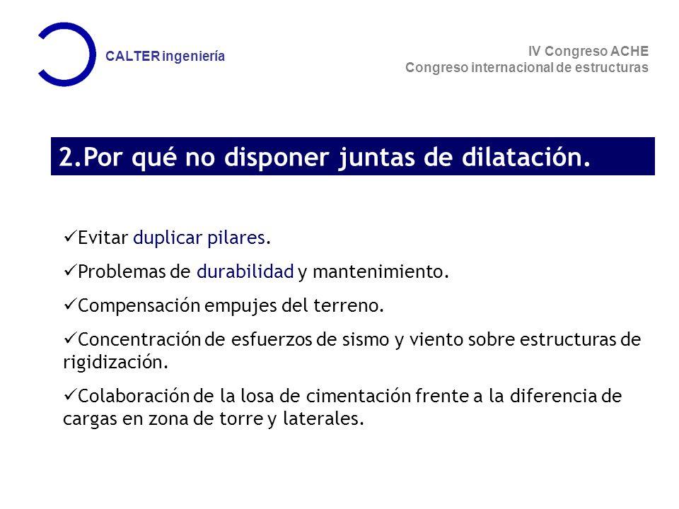 IV Congreso ACHE Congreso internacional de estructuras CALTER ingeniería 2.Por qué no disponer juntas de dilatación.