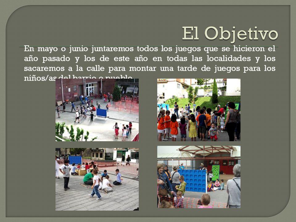 En mayo o junio juntaremos todos los juegos que se hicieron el año pasado y los de este año en todas las localidades y los sacaremos a la calle para montar una tarde de juegos para los niños/as del barrio o pueblo.