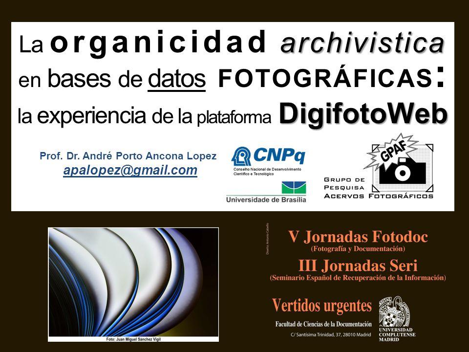 archivistica DigifotoWeb La organicidad archivistica en bases de datos FOTOGRÁFICAS : la experiencia de la plataforma DigifotoWeb Prof.