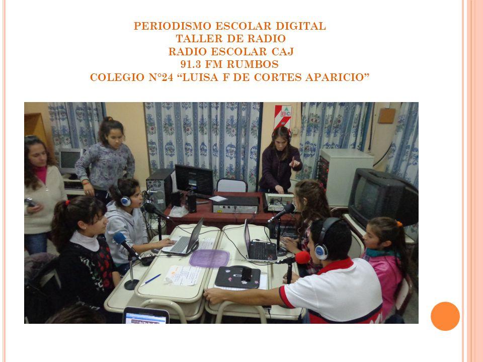 PERIODISMO ESCOLAR DIGITAL TALLER DE RADIO RADIO ESCOLAR CAJ 91.3 FM RUMBOS COLEGIO N°24 LUISA F DE CORTES APARICIO