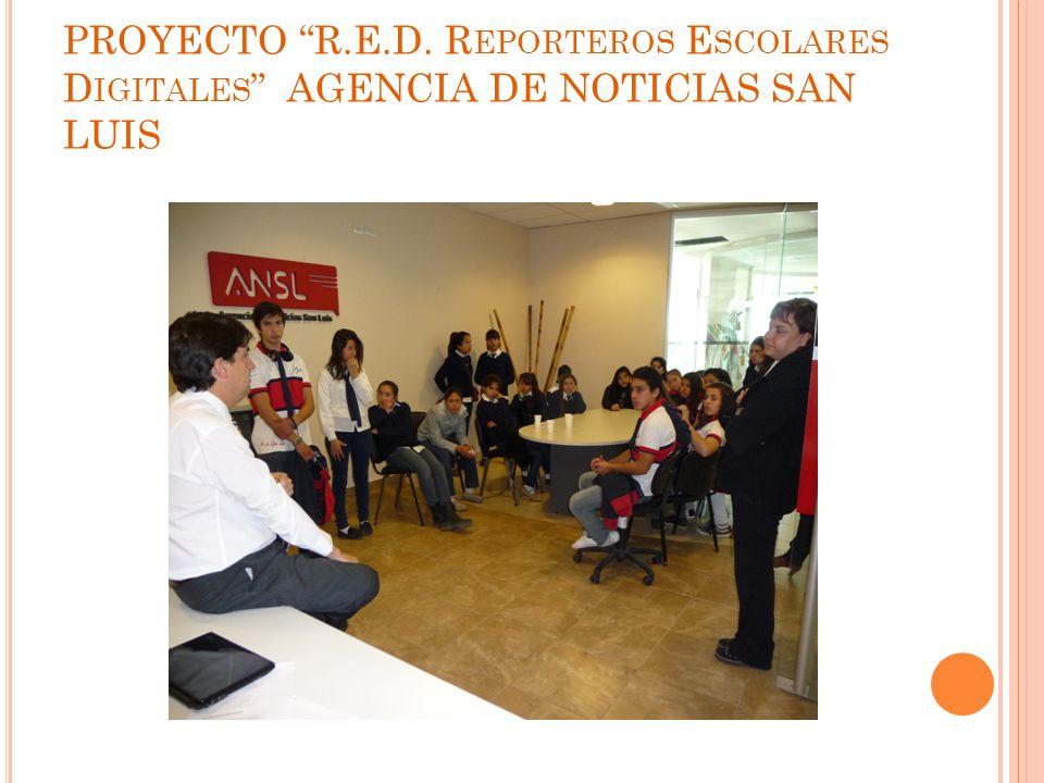 PROYECTO R.E.D. R EPORTEROS E SCOLARES D IGITALES AGENCIA DE NOTICIAS SAN LUIS