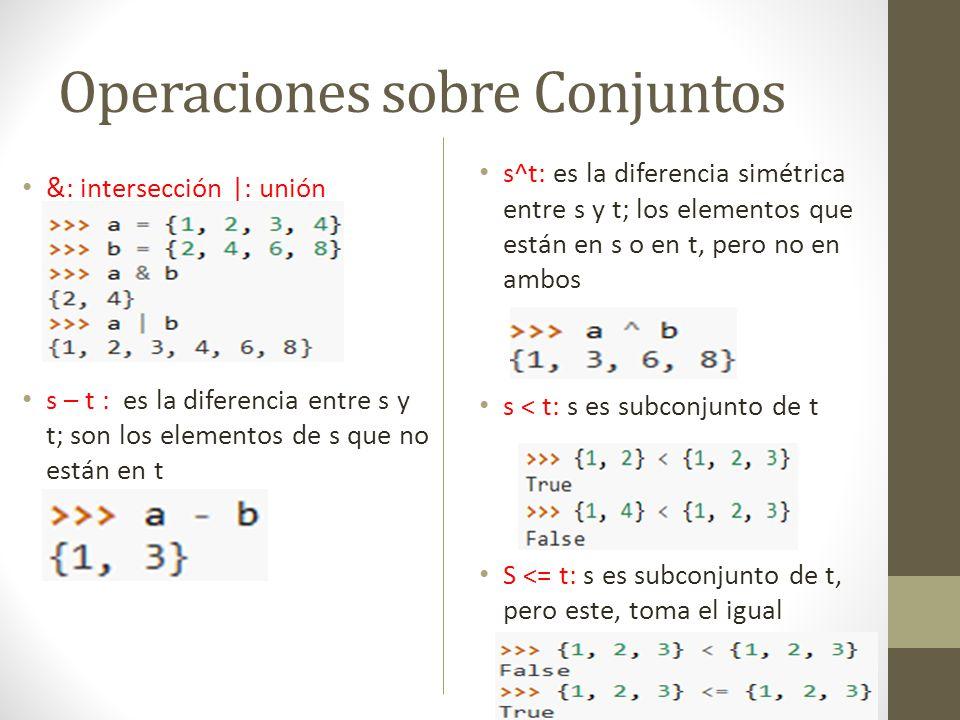 Operaciones sobre Conjuntos &: intersección |: unión s – t : es la diferencia entre s y t; son los elementos de s que no están en t s^t: es la diferen