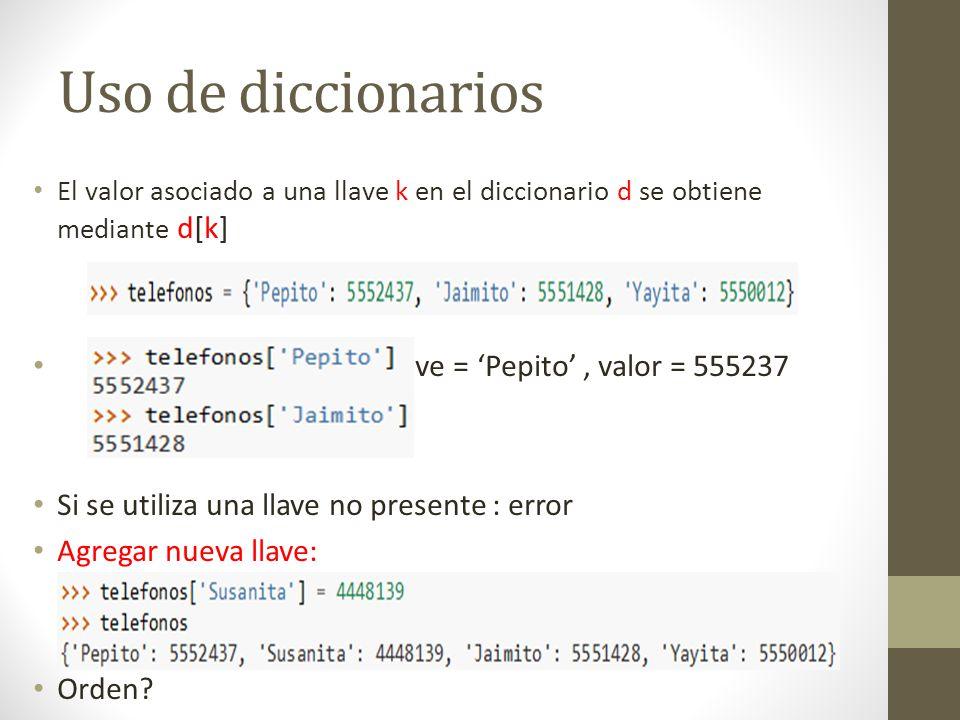 Uso de diccionarios El valor asociado a una llave k en el diccionario d se obtiene mediante d[k] llave = Pepito, valor = 555237 Si se utiliza una llav
