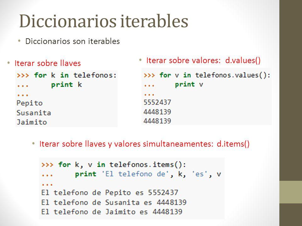 Diccionarios iterables Iterar sobre llaves Iterar sobre valores: d.values() Diccionarios son iterables Iterar sobre llaves y valores simultaneamentes:
