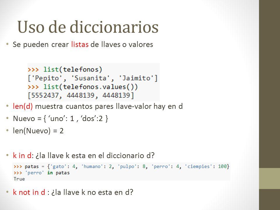 Uso de diccionarios Se pueden crear listas de llaves o valores len(d) muestra cuantos pares llave-valor hay en d Nuevo = { uno: 1, dos:2 } len(Nuevo)
