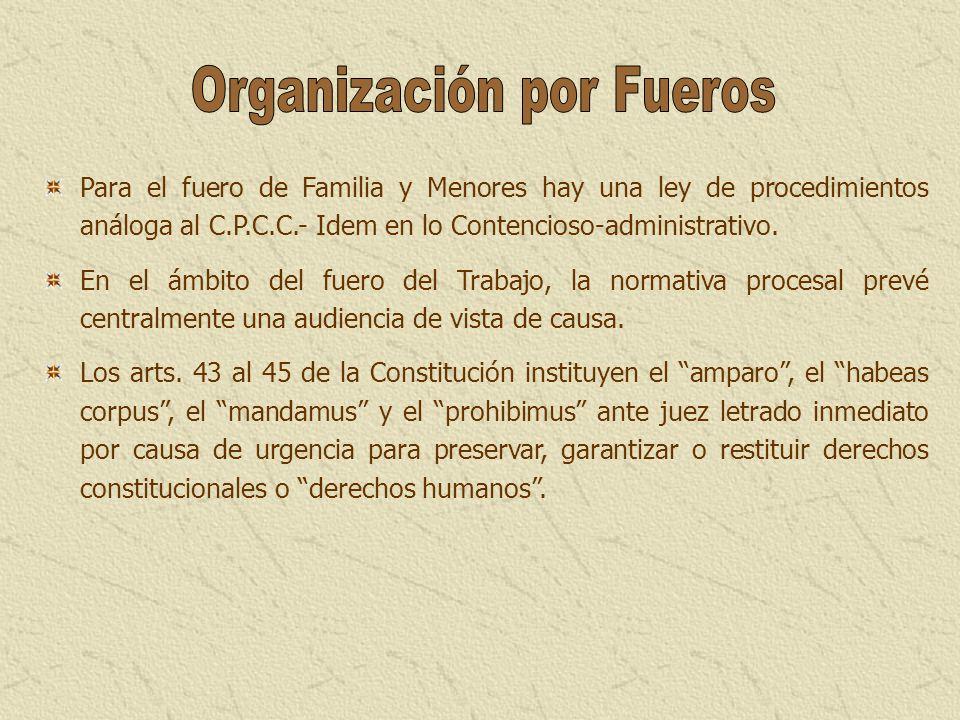Para el fuero de Familia y Menores hay una ley de procedimientos análoga al C.P.C.C.- Idem en lo Contencioso-administrativo. En el ámbito del fuero de
